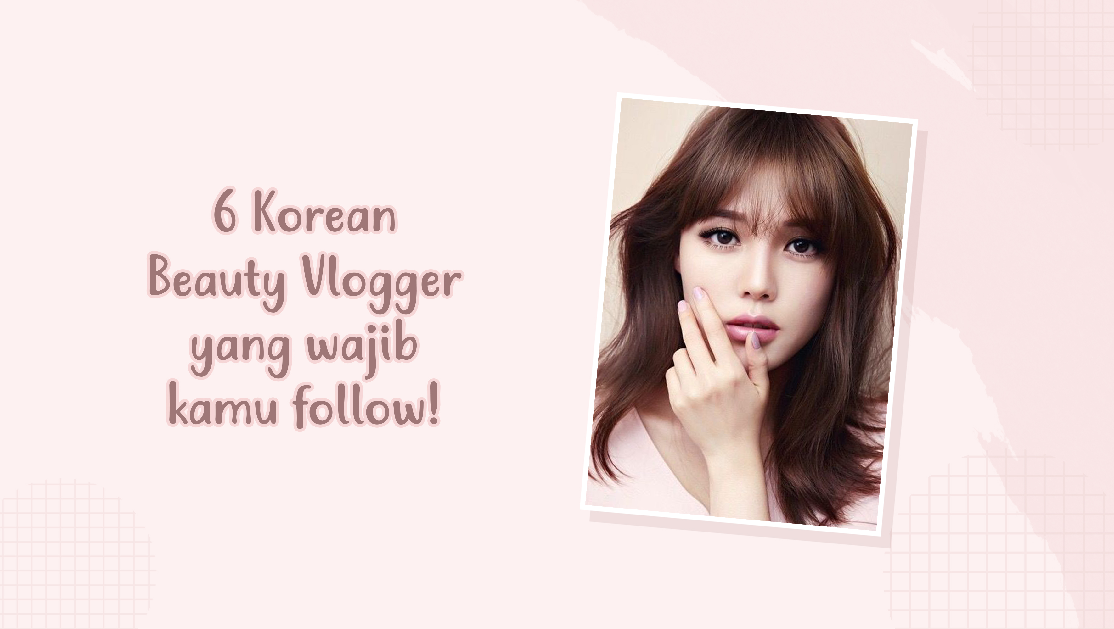 6 Korean Beauty Vlogger yang wajib kamu follow! image