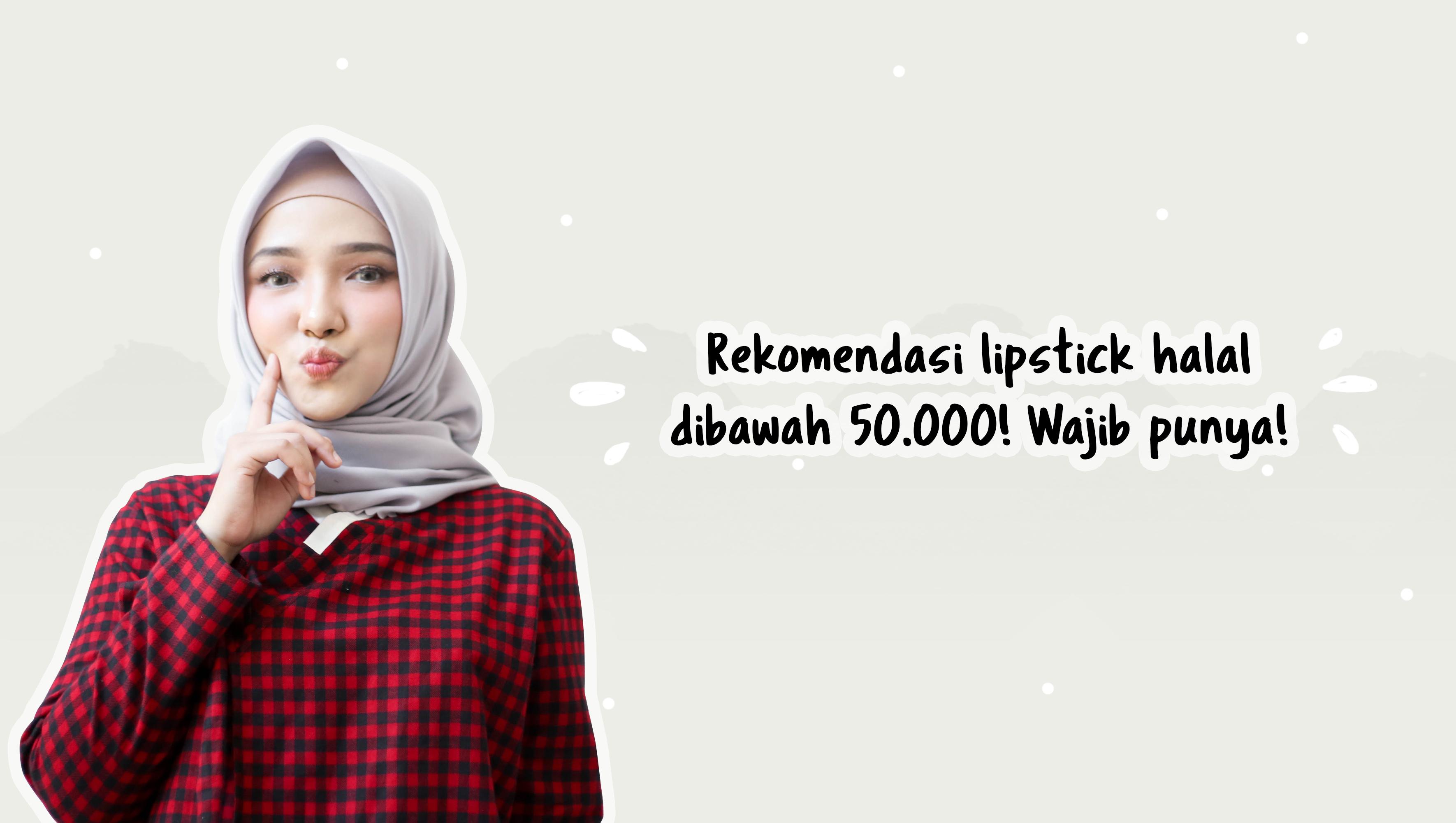 Rekomendasi Lipstik halal di bawah 50.000! Wajib Punya! image