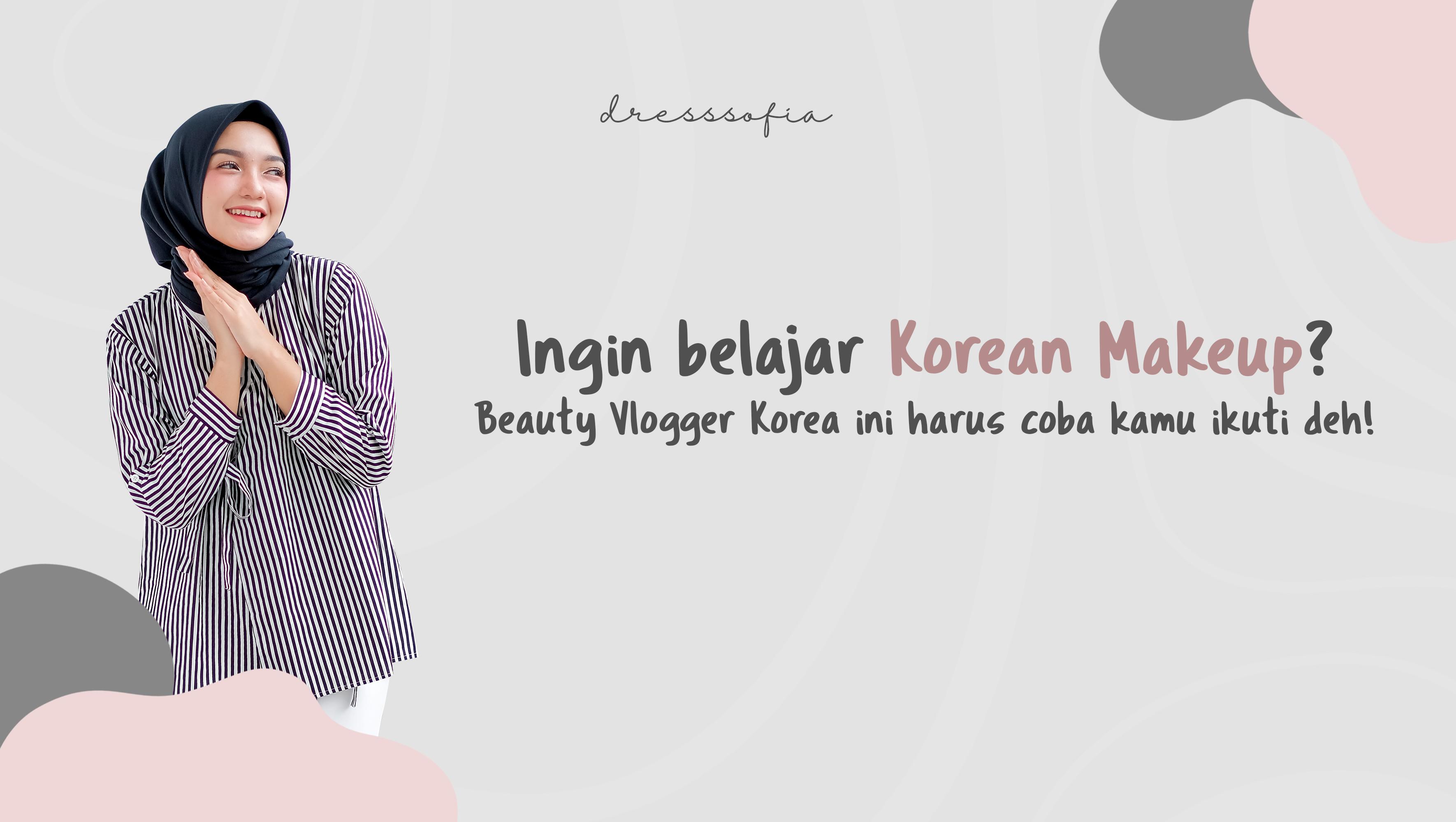 Ingin belajar Korean Makeup? Beauty Vlogger Korea ini harus coba kamu ikuti deh! image