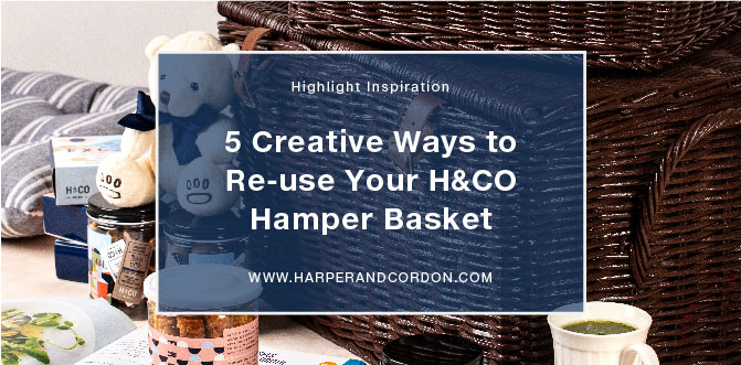 Blog: 5 Creative Ways to Re-use Your H&CO Hamper Basket