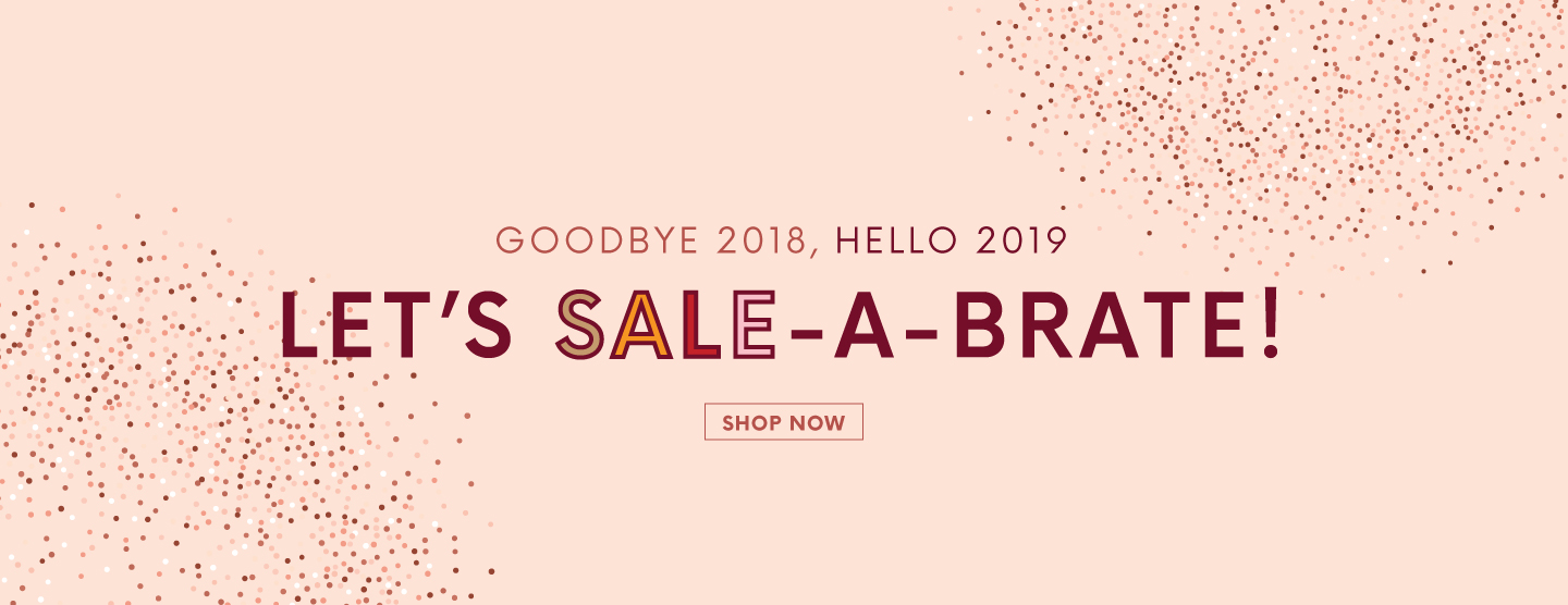 Goodbye 2018, Hello 2019  LET'S SALE-A-BRATE!