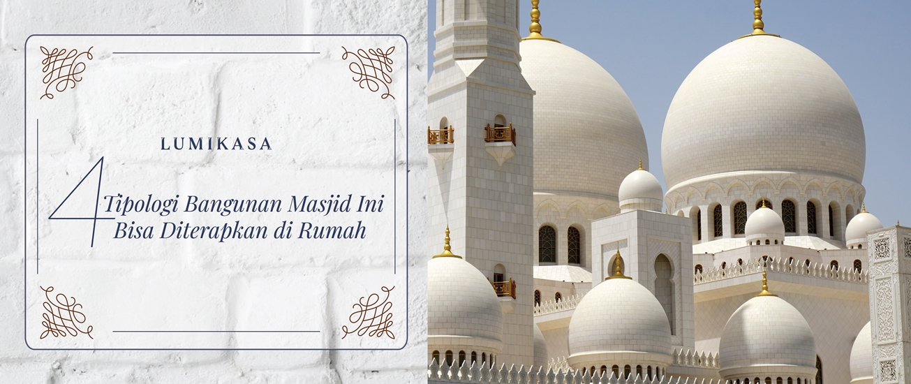4 Tipologi Bangunan Masjid Ini Bisa Diterapkan di Rumah